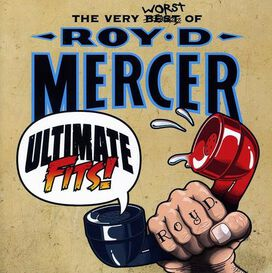 Roy D. Mercer - Ultimate Fits! The Very Worst of Roy D. Mercer