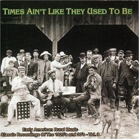Various Artists - Times Ain't Like: They Used To Be: Early American Rural Music, Vol. 8