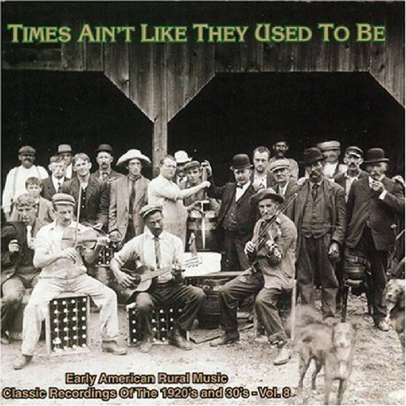 Various Artists - Times Ain't Like They Used To Be: Early American Rural Music, Vol. 8