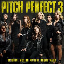 Original Soundtrack - Pitch Perfect 3 [Original Motion Picture Soundtrack]
