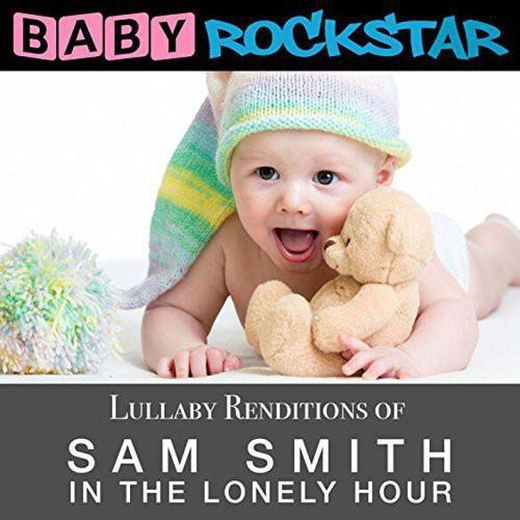 Baby Rockstar - Lullaby Renditions of Sam Smith - in the Lonely