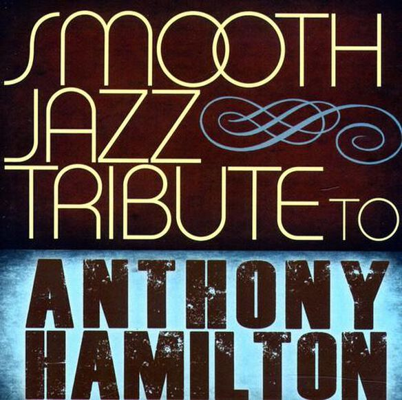 The Smooth Jazz All Stars - Smooth Jazz Tribute to Anthony Hamilton