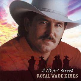 Royal Wade Kimes - Dyin Breed