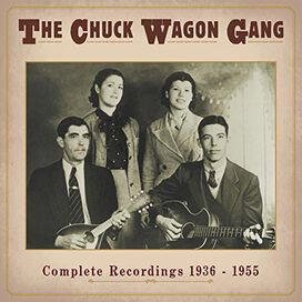 Chuck Wagon Gang - Complete Recordings 1936-1955