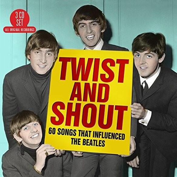Twist & Shout: 60 Songs That Influenced Beatles - Twist & Shout: 60 Songs That Influenced Beatles