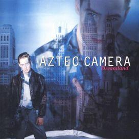 Aztec Camera - Dreamland