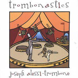 Joseph Alessi - Trombonastics