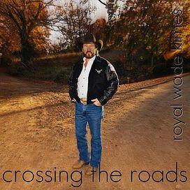 Royal Wade Kimes - Crossing the Roads