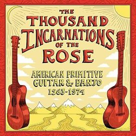 Various Artists - Thousand Incarnations of the Rose: American Primitive Guitar & Banjo