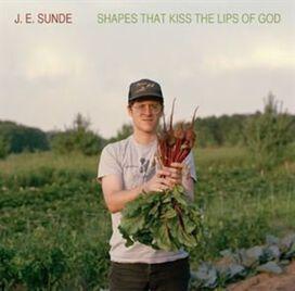J.E. Sunde - Shapes That Kiss the Lips of God