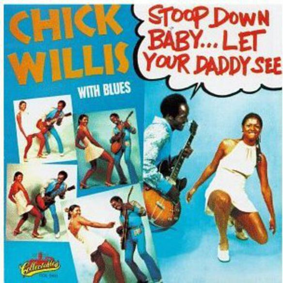 Chick Willis - Stoop Down Baby Let Your Daddy See