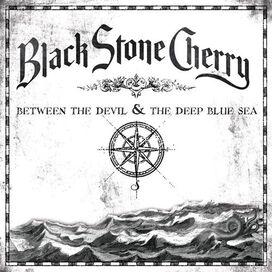 Black Stone Cherry - Between the Devil & the Deep Blue Sea
