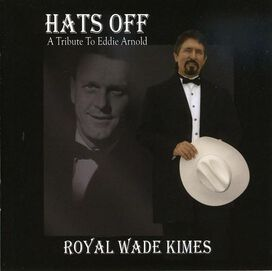Royal Wade Kimes - Hats Off: A Tribute To Eddy Arnold