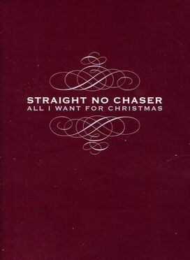 Straight No Chaser - All I Want for Christmas