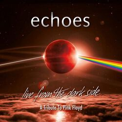 Image of The Echoes - Live From The Dark Side (A Tribute To Pink Floyd)