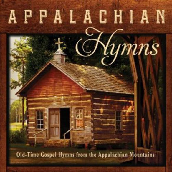 Appalachian Hymns: Old Time Gospel Hymns From