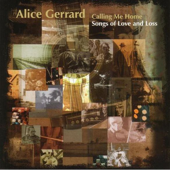 Alice Gerrard - Calling Me Home: Songs of Love and Loss