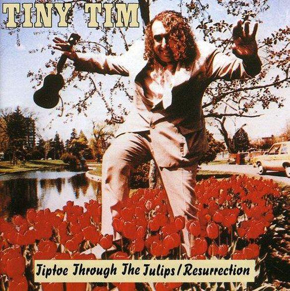 Resurrection/Tiptoe Through The Tullips