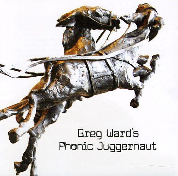Greg Ward - Greg Ward's Phonic Juggernaut
