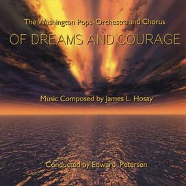 Washington Pops Orchestra & Chorus - James L. Hosay: Of Dreams & Courage