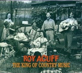 Roy Acuff - King of Country Music [Bear Family Box Set]