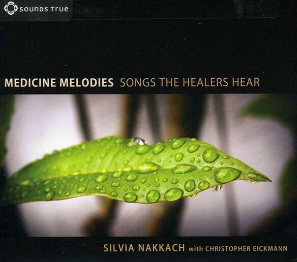 Silvia Nakkach / Christopher Eickmann - Medicine Melodies: Songs the Healers Hear