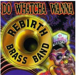 Rebirth Brass Band - Do Whatcha Wanna