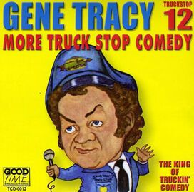 Gene Tracy - Truckstop 12: More Truckstop Comedy