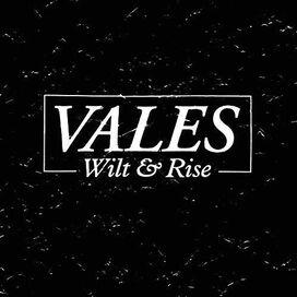 Vales - Wilt & Rise