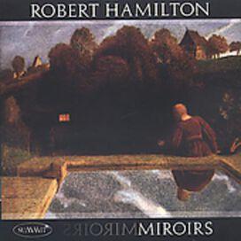 Robert Hamilton - Miroirs: Robert Hamilton Plays
