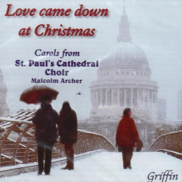 Love Came Down Christmas: Carols St Paul Cathedral