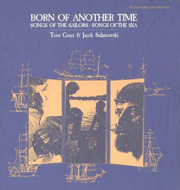 Tom Goux - Born of Another Time: Songs of the Sailors