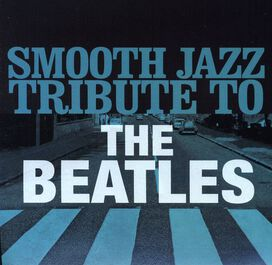 The Smooth Jazz All Stars - Smooth Jazz Tribute to The Beatles