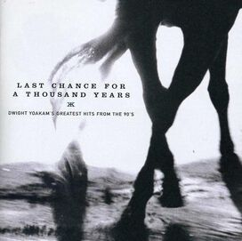 Dwight Yoakam - Last Chance for a Thousand Years: Greatest Hits from the 90's