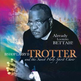Bishop Larry D. Trotter and the Sweet Holy Spirit Choir - Already Looking Bettah!