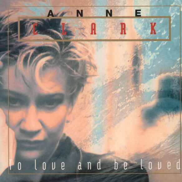 Anne Clark - To Love And Be Loved