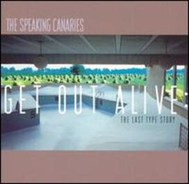 The Speaking Canaries - Get Out Alive: The Last Type Story
