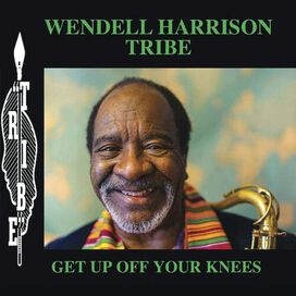 Wendell Harrison Tribe - Get Up Off Your Knees