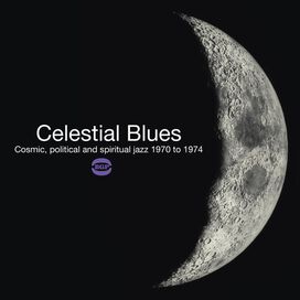 Celestial Blues: Cosmic Political & Spiritual Jazz - Celestial Blues: Cosmic Political & Spiritual Jazz