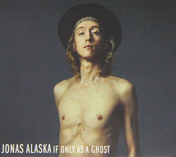 Alaska Jonas - If Only As a Ghost