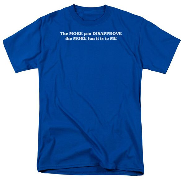More You Disapprove Short Sleeve Adult Royal T-Shirt