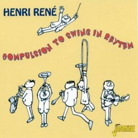 Henri René - Compulsion to Swing in Rhythm