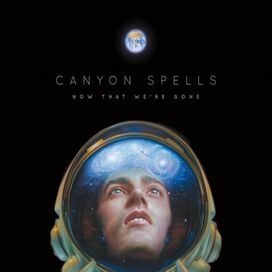 Canyon Spells - Now That We're Gone