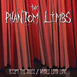 Phantom Limbs - Accept the Juice/Whole Loto Love