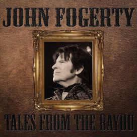 John Fogerty - Tales From the Bayou