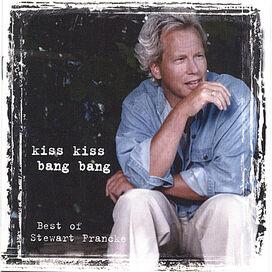 Stewart Francke - Kiss Kiss Bang Bang: Best of Stewart Francke