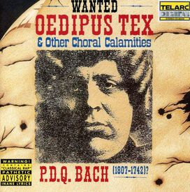 P.D.Q. Bach - P.D.Q. Bach: Oedipus Tex and Other Choral Calamities