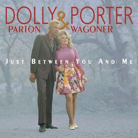 Dolly Parton/Porter Wagoner - Just Between You and Me: The Complete Recordings 1967-1976