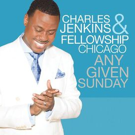 Pastor Charles Jenkins/Fellowship Chicago - Any Given Sunday