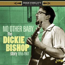 Dickie Bishop - Dickie Bishop Story: No Other Baby 1955-1961